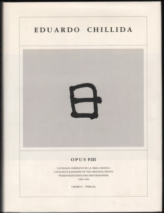 Eduardo Chillida; Catalogue Raisonné of the Original Prints Opus P.III 1986-1006. Eduardo Chillida.