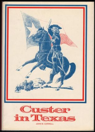 Custer in Texas. John M. Carroll.
