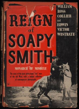 "The Reign of Soapy Smith, Monarch of Misrule; The story of the most picturesque ""con"" man of the..."