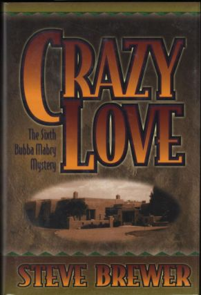 Crazy Love; The Sixth Bubba Mabry Mystery. Steve Brewer