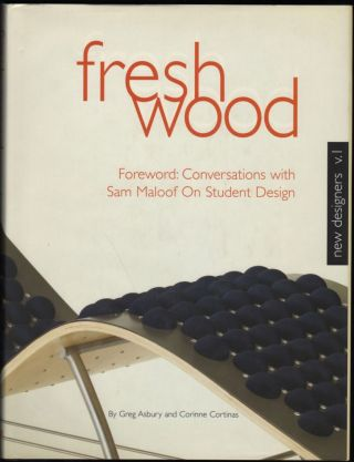 Fresh Wood; New Designers V.1. Greg Asbury, Corrine Cortinas