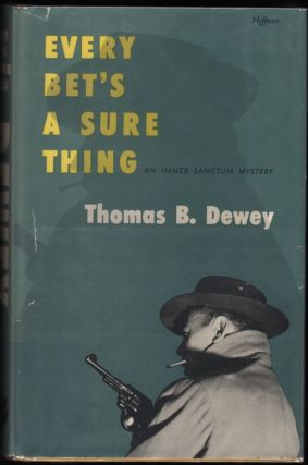 Every Bet's a Sure Thing; An Inner Sanctum Mystery. Thomas B. Dewey.