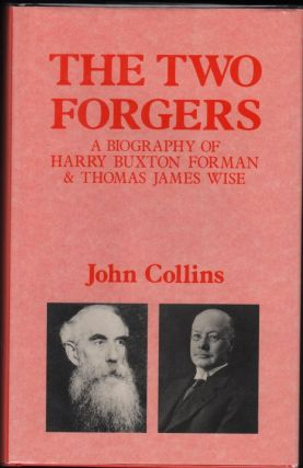 The Two Forgers; A Biography of Harry Buxton Forman & Thomas James Wise. John Collins