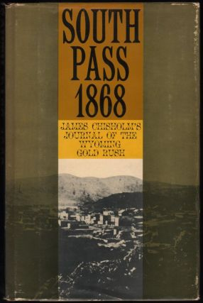 South Pass, 1868; James Chisolm's Journal of the Wyoming Gold Rush. James Chisolm