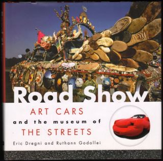 Road Show; Art Cars and the Museum of the Streets. Eric Dregni, Ruthann Godollei.