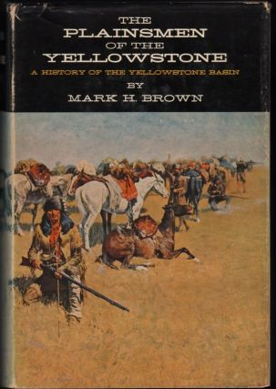 The Plainsmen of the Yellowstone; A History of the Yellowstone Basin. Mark H. Brown.