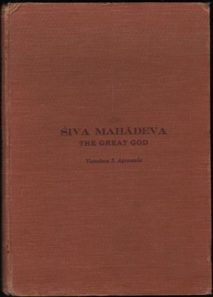 Siva Mahadeva; The Great God. Vasudeva Agrawala.
