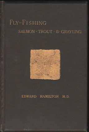 Recollections of Fly Fishing for Salmon, Trout, and Graying with Notes on Their Haunts, Habits...