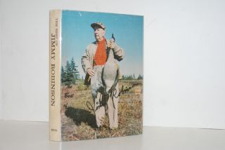 The Best of Jimmy Robinson; The Best Stories over Seventy years of Hunting of Jimmy Robinson and His Friends. Jimmy Robinson.