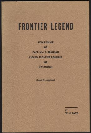 Frontier Legend; Texas Finale of Capt. Wm. F. Dranna Pseudo Frontier Comrade of Kit Carson, Based...