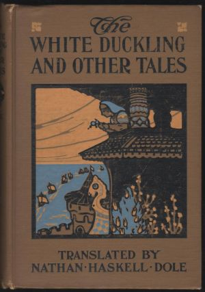 The White Duckling and Other Tales. Nathan Haskell Dole.