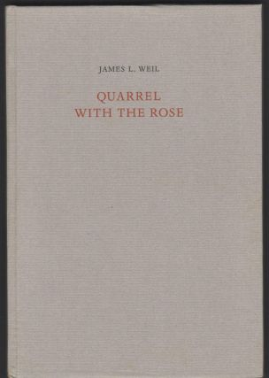 Quarrel With the Rose. James L. Weil.