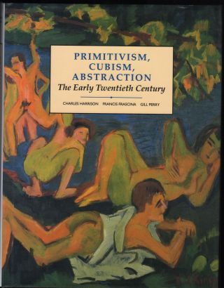 Primitivism, Cubism, Abstraction; The Earl Twentieth Century. Modern Art Practices and Debates....