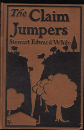 The Claim Jumpers; A Romance. Stewart Edward White