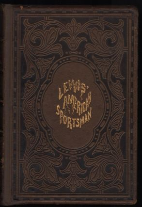 The American Sportsman: Containing Hints to Sportsmen, Notes on Shooting, and the Habits of the...