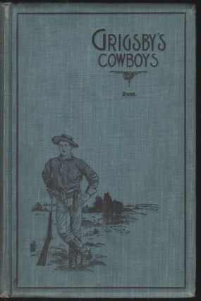Grigsby's Cowboys; Third United States Volunteer Cavalry, Spanish-American War; A Historical...