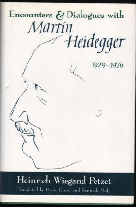 Encouters and Dialogues with Martin Heideffer 1929=1976. Heinrich Wiegand Petzet