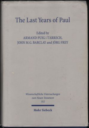 The Last Years of Paul; Essays from the Tarragona Conference June 2013. John M. G. Barclay Armand...
