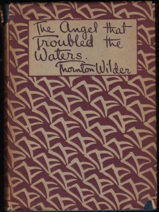 The Angel that Troubled the Waters and Other Plays. Thornton Wilder