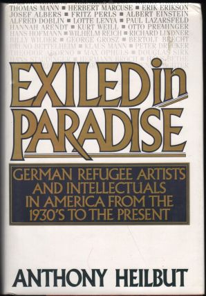 Exiled in Paradise; German and Refugee Artists and Intellectuals in America from the 1930's to...