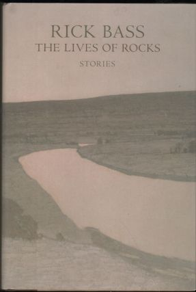 The Lives of Rocks; Stories. Rick Bass