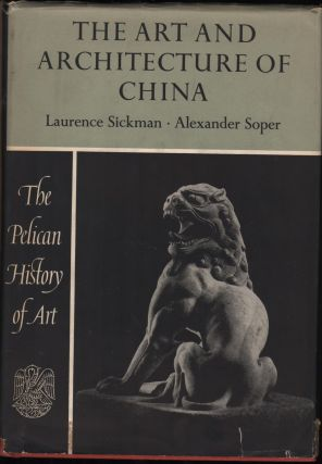 The Art and Architecture of China; The Pelican History of Art. Laurence Sickman, Alexander Soper