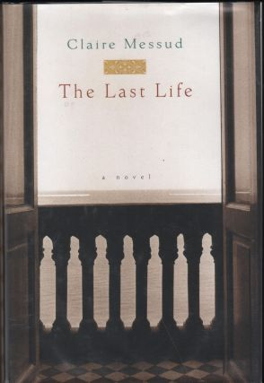 The Last Life; A Novel. Claire Messud