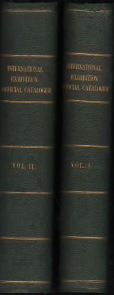International Exhibition Official Catalogue. 35 parts bound into two volumes
