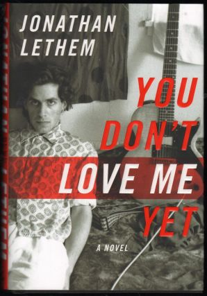 You Don't Love Me Yet; A Novel. Jonathan Lethem