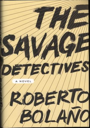 The Savage Detectives: A Novel. Roberto Bolano, Natasha Wimmer