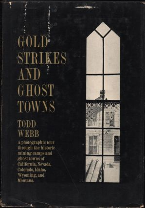 Gold Strikes and Ghost Towns. Todd Webb