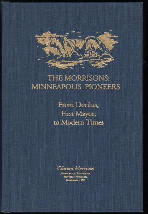 The Morrisons: Minneapolis Pioneers from Dorilus, First Mayor, to Modern Times. Clinton Morrison