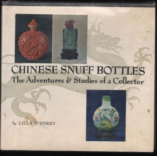 Chinese Snuff Bottles: The Adventures & Studies Of A Collector. Lilla S. Perry