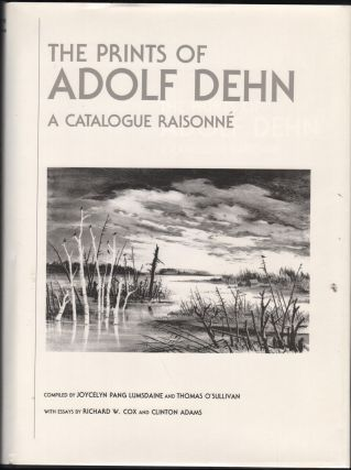 The Prints of Adopf Dehn; A Catalogue Raisonne. Joycelyn Pang Lumsdaine, Thomas O., Sullivan