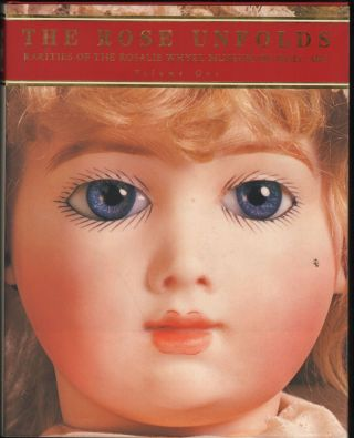 The Rose Unfolds; Rarities of the Rasalie Whyel Museum of Doll Art. Volume 1. Rosalie Whyel,...