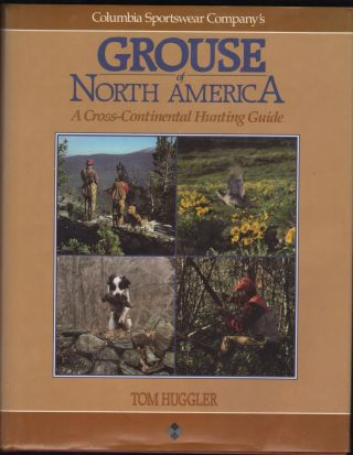 Columbia Sportswear Company's Grouse of North America; A Cross Continental Hunting Guide. Tom...
