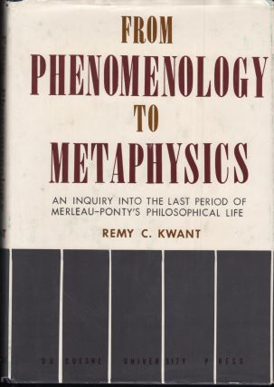 From Phenomenology to Metaphysics; An Inquiry into the Last Period of Merleau-Ponty's...
