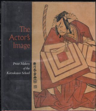 The Actor's Image; Print Makers Of The Katsukawa School. Timothy Clark, Osamu Ueda