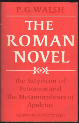 The Roman Novel; The Satyricon of Petronius and the Metamorphoses of Apeleius. P. G. Walsh