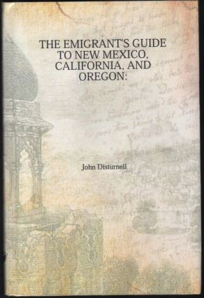 The Emigrant's Guide to New Mexico, California , and Oregon. Giving the Different Overland and...