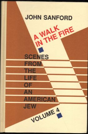 A Walk in the Fire; Scenes from the Life of an American Jew. Volume 4. John Sanford, Julian Shapiro