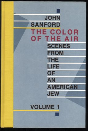 The Color of the Air; Scenes from the Life of an American Jew. Volume 1. John Sanford, Julian...