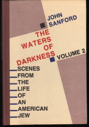 The Waters of Darkness; Scenes from the Life of an American Jew. Volume 2. John Sanford, Julian...