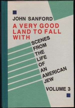 A Very Good Land to Fall With; Scenes from the Life of an American Jew. Volume 3. John Sanford,...