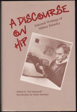 A Discourse On Hip: Selected Writings Of Milton Klonsky. Milton Klonsky, Ted Solotaroff, Mark...