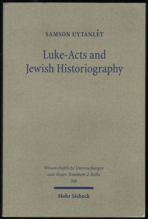 Luke-Acts and Jewiosh Historiography; A Study on the Theology, Literature and Ideology of...