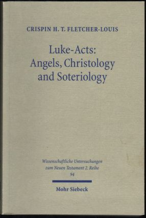 Luke-Acts: Angels, Christology and Soteriology. Crispin H. T. Fletcher-Louis