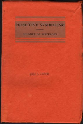Primitive Symbolism as Illustrated in Phalic Worship, or, The Reproductive Principle. Hodder M....