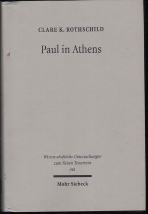 Paul in Athens; The Popular Religious Context of Acts 17. Clare K. Rothschild