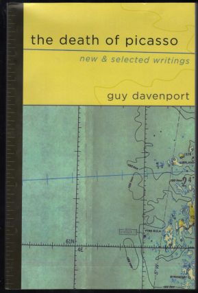 The Death of Picasso; New & Selected Writings. Guy Davenport